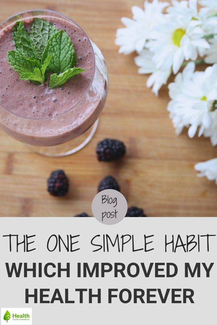 The One Simple Habit Which Improved My Health Forever